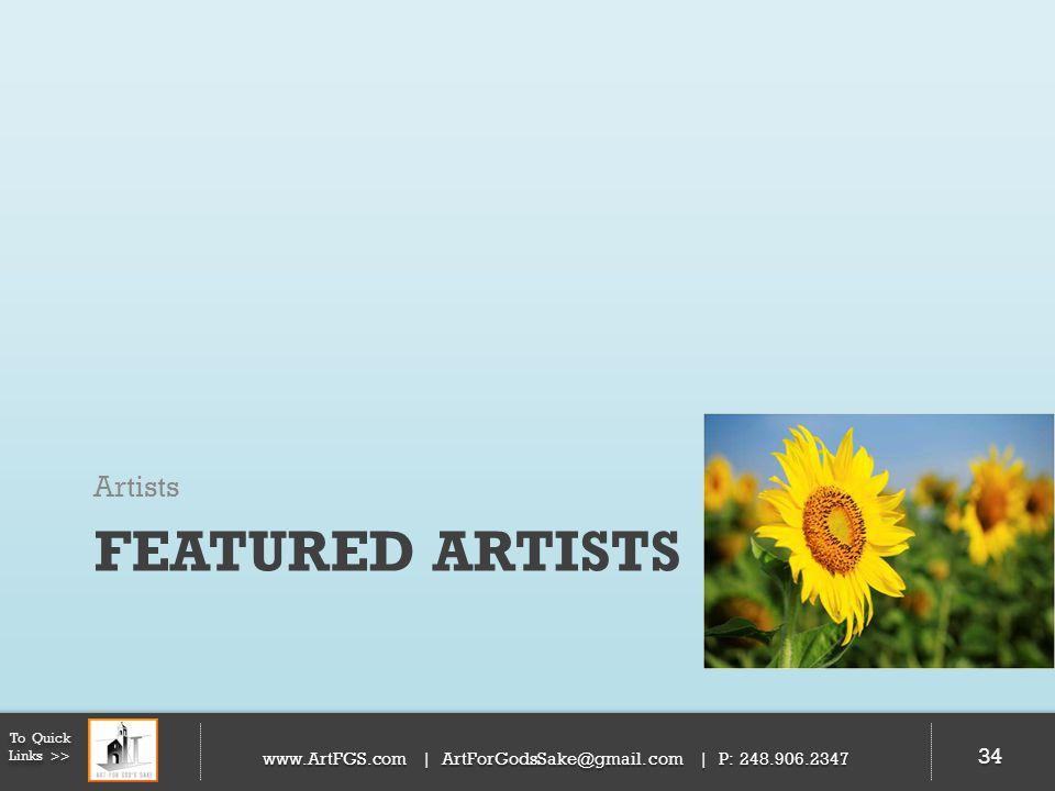 FEATURED ARTISTS Artists 34 To Quick Links >> www.ArtFGS.com | ArtForGodsSake@gmail.com | P: 248.906.2347 34
