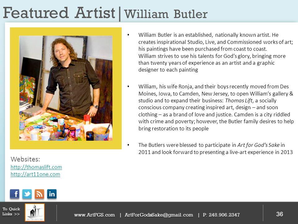 Featured Artist| William Butler 36 To Quick Links >> www.ArtFGS.com | ArtForGodsSake@gmail.com | P: 248.906.2347 William Butler is an established, nat