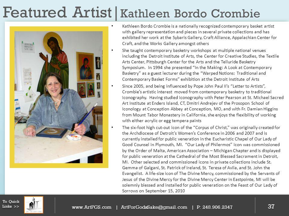 Featured Artist| Kathleen Bordo Crombie 37 To Quick Links >> www.ArtFGS.com | ArtForGodsSake@gmail.com | P: 248.906.2347 Kathleen Bordo Crombie is a n