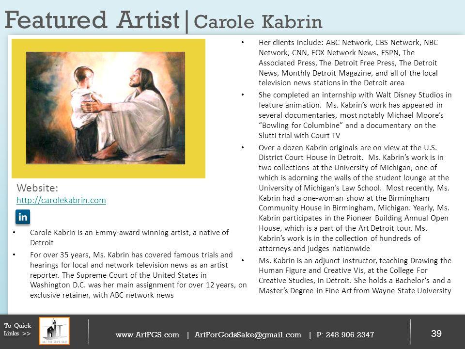Featured Artist| Carole Kabrin 39 To Quick Links >> www.ArtFGS.com | ArtForGodsSake@gmail.com | P: 248.906.2347 Her clients include: ABC Network, CBS