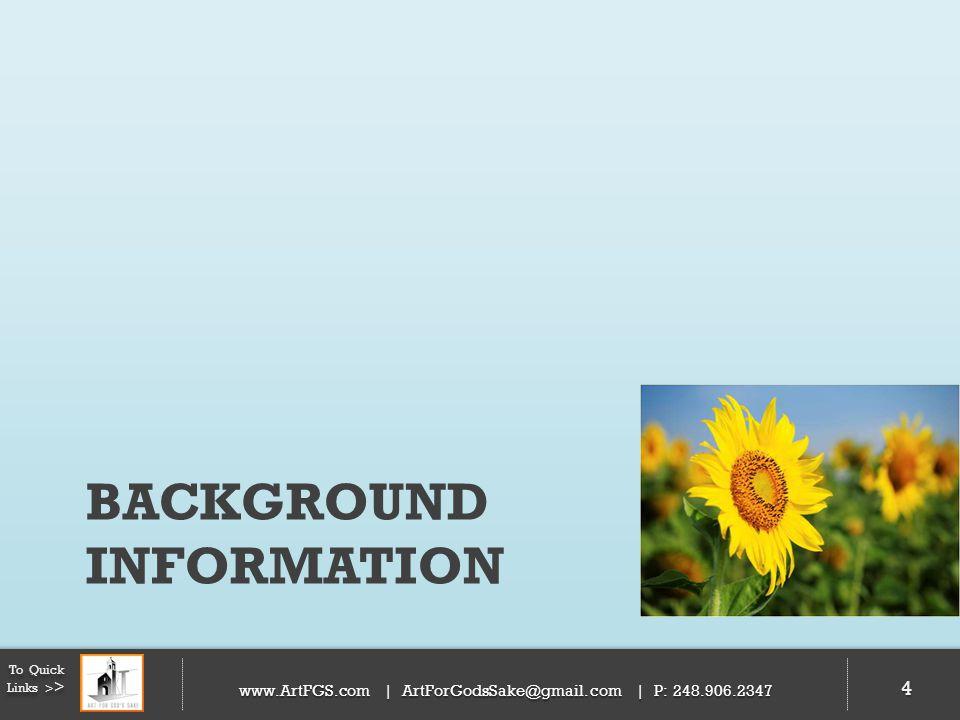 BACKGROUND INFORMATION 4 To Quick Links > > www.ArtFGS.com | ArtForGodsSake@gmail.com | P: 248.906.2347 4