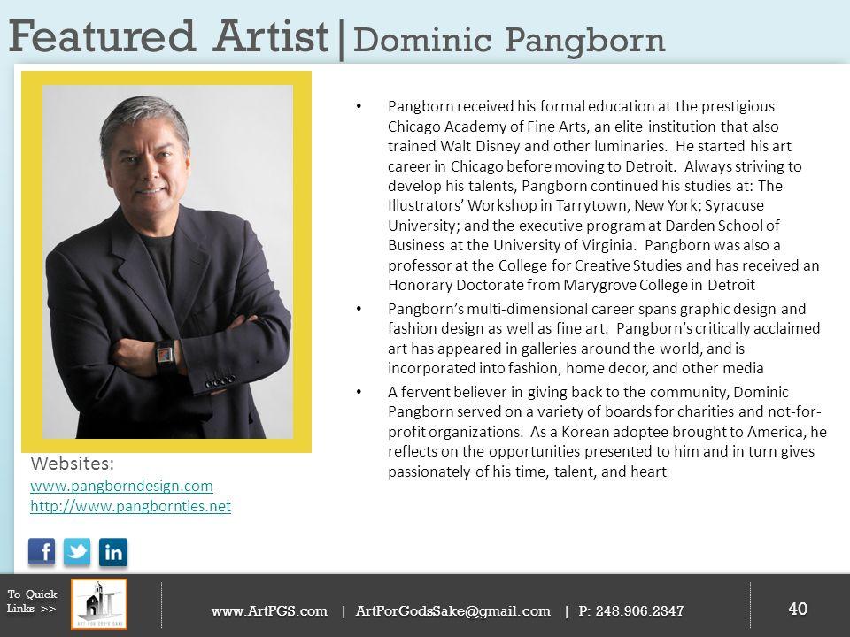 Featured Artist| Dominic Pangborn 40 To Quick Links >> www.ArtFGS.com | ArtForGodsSake@gmail.com | P: 248.906.2347 Pangborn received his formal educat