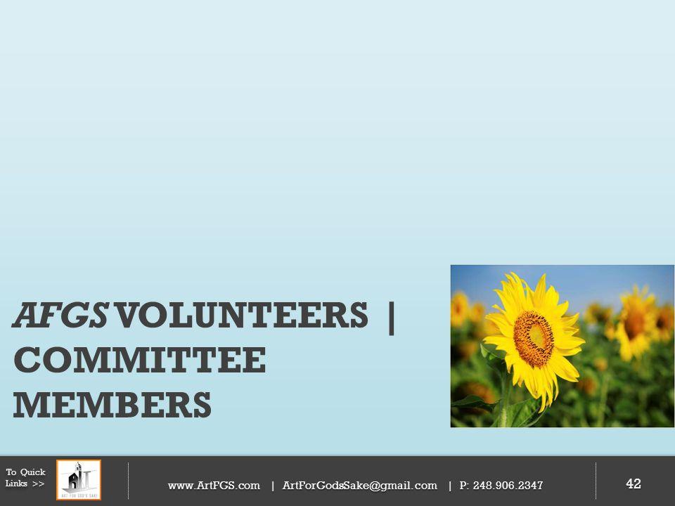 AFGS VOLUNTEERS | COMMITTEE MEMBERS 42 To Quick Links >> www.ArtFGS.com | ArtForGodsSake@gmail.com | P: 248.906.2347 42