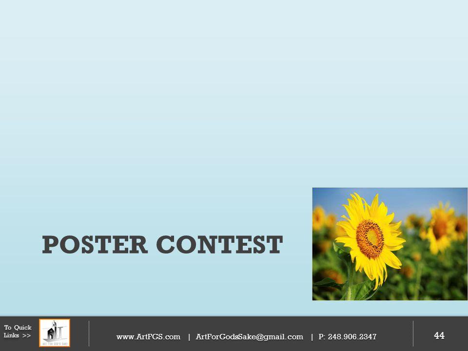 POSTER CONTEST 44 To Quick Links >> www.ArtFGS.com | ArtForGodsSake@gmail.com | P: 248.906.2347 44