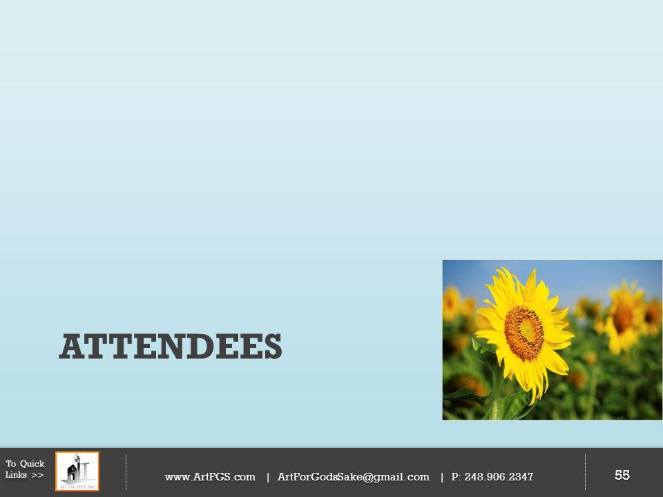 ATTENDEES 55 To Quick Links >> www.ArtFGS.com | ArtForGodsSake@gmail.com | P: 248.906.2347 55