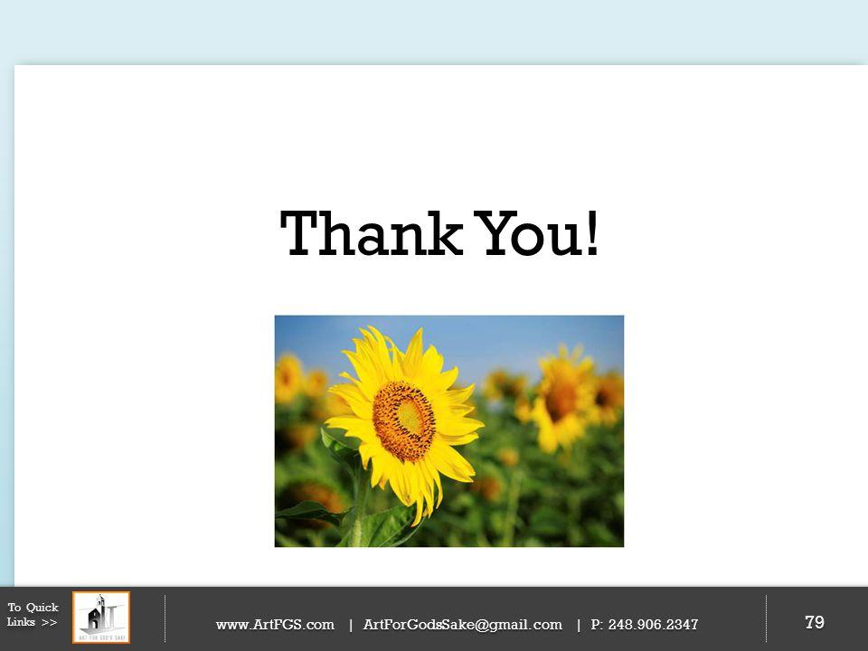 79 To Quick Links >> www.ArtFGS.com | ArtForGodsSake@gmail.com | P: 248.906.2347 Thank You!
