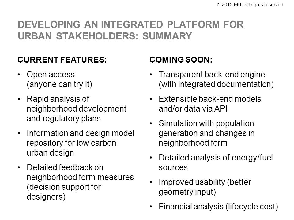 DEVELOPING AN INTEGRATED PLATFORM FOR URBAN STAKEHOLDERS: SUMMARY CURRENT FEATURES: Open access (anyone can try it) Rapid analysis of neighborhood dev