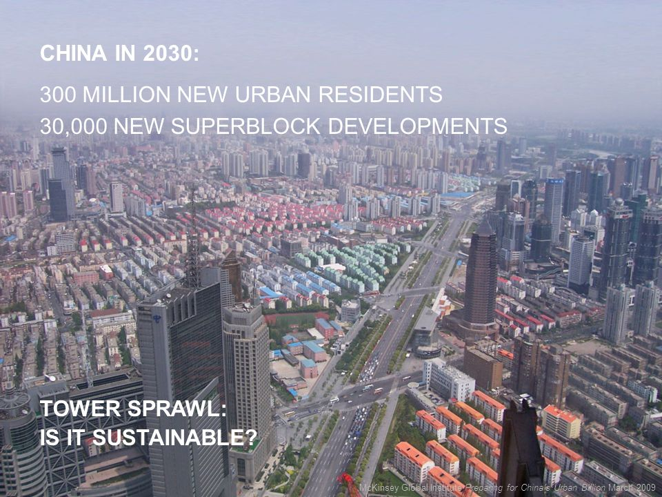 © 2012 MIT, all rights reserved CHINA IN 2030: McKinsey Global Institute Preparing for Chinas Urban Billion March 2009 300 MILLION NEW URBAN RESIDENTS