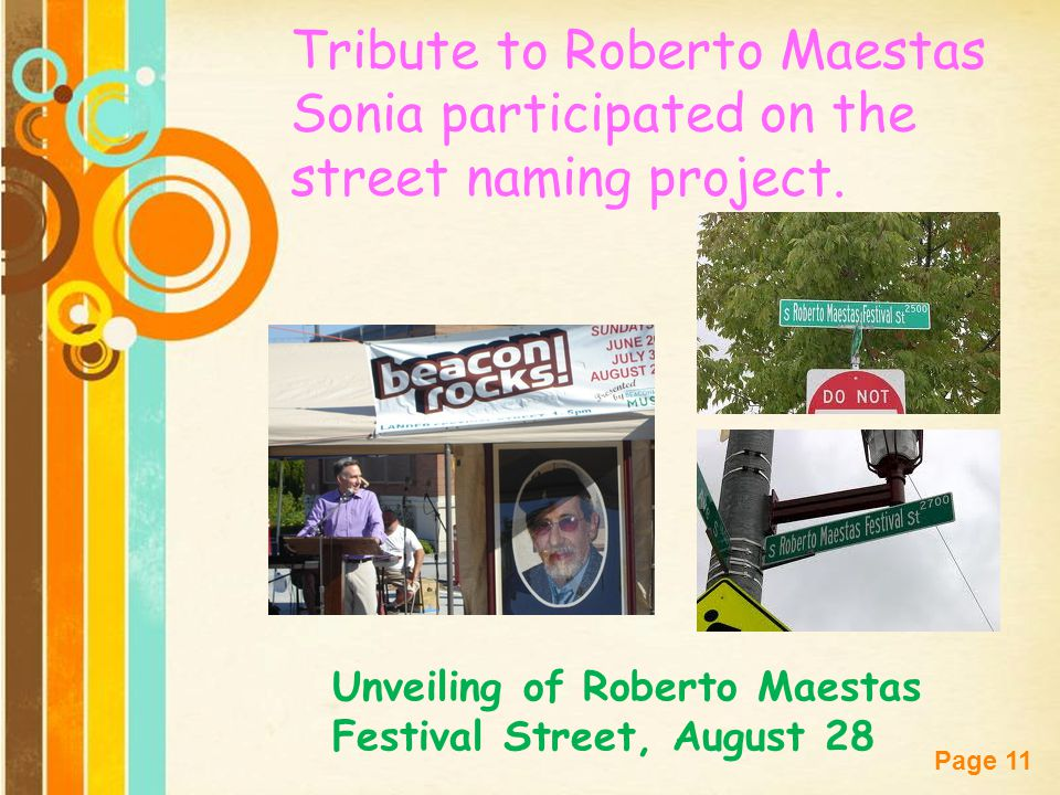 Free Powerpoint Templates Page 11 Tribute to Roberto Maestas Sonia participated on the street naming project. Unveiling of Roberto Maestas Festival St