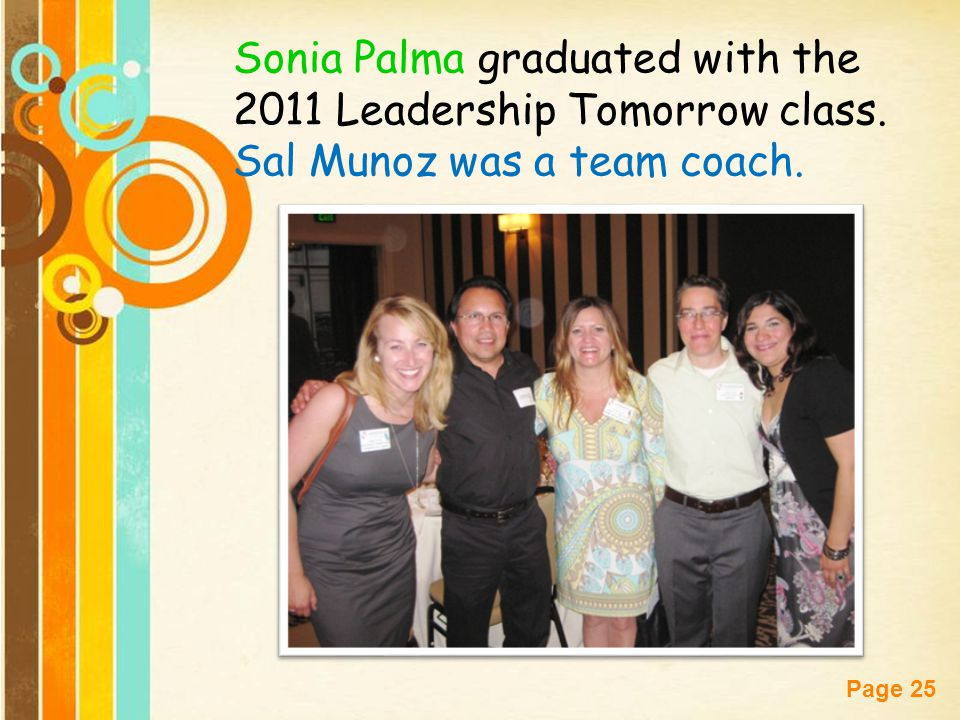 Free Powerpoint Templates Page 25 Sonia Palma graduated with the 2011 Leadership Tomorrow class. Sal Munoz was a team coach.