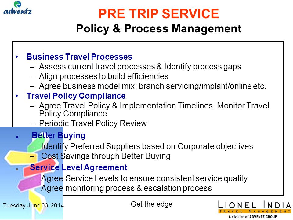 Consultative Relationship Management approach PRE TRIP SERVICE Policy & Process Mngmt. Business Trvl. Process Trvl. Policy Compliance Better Buying Se