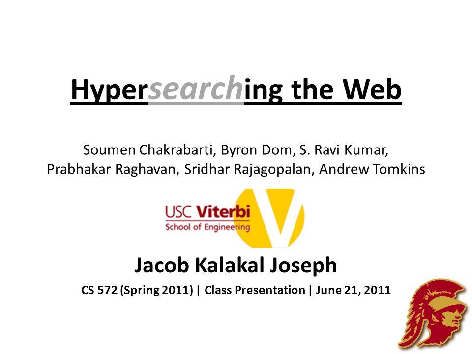 Hyper search ing the Web Soumen Chakrabarti, Byron Dom, S. Ravi Kumar, Prabhakar Raghavan, Sridhar Rajagopalan, Andrew Tomkins Jacob Kalakal Joseph CS