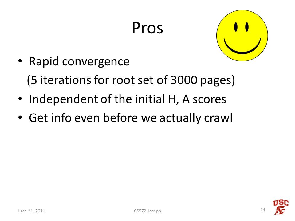 Pros Rapid convergence (5 iterations for root set of 3000 pages) Independent of the initial H, A scores Get info even before we actually crawl CS572-J