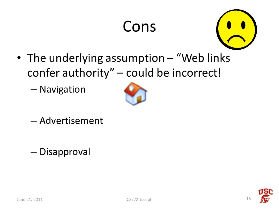 Cons The underlying assumption – Web links confer authority – could be incorrect! – Navigation – Advertisement – Disapproval CS572-Joseph 16 June 21,