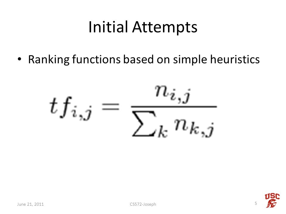 Initial Attempts Ranking functions based on simple heuristics CS572-Joseph 5 June 21, 2011