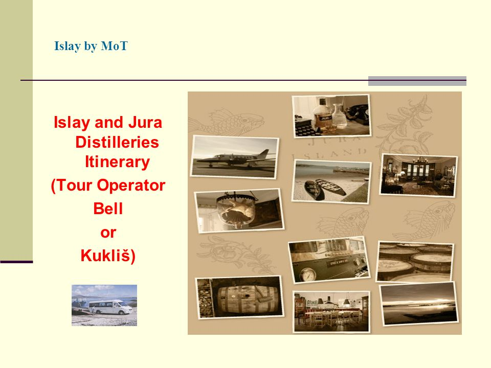 Islay by MoT Islay and Jura Distilleries Itinerary (Tour Operator Bell or Kukliš)