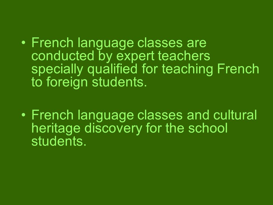 French language classes are conducted by expert teachers specially qualified for teaching French to foreign students.