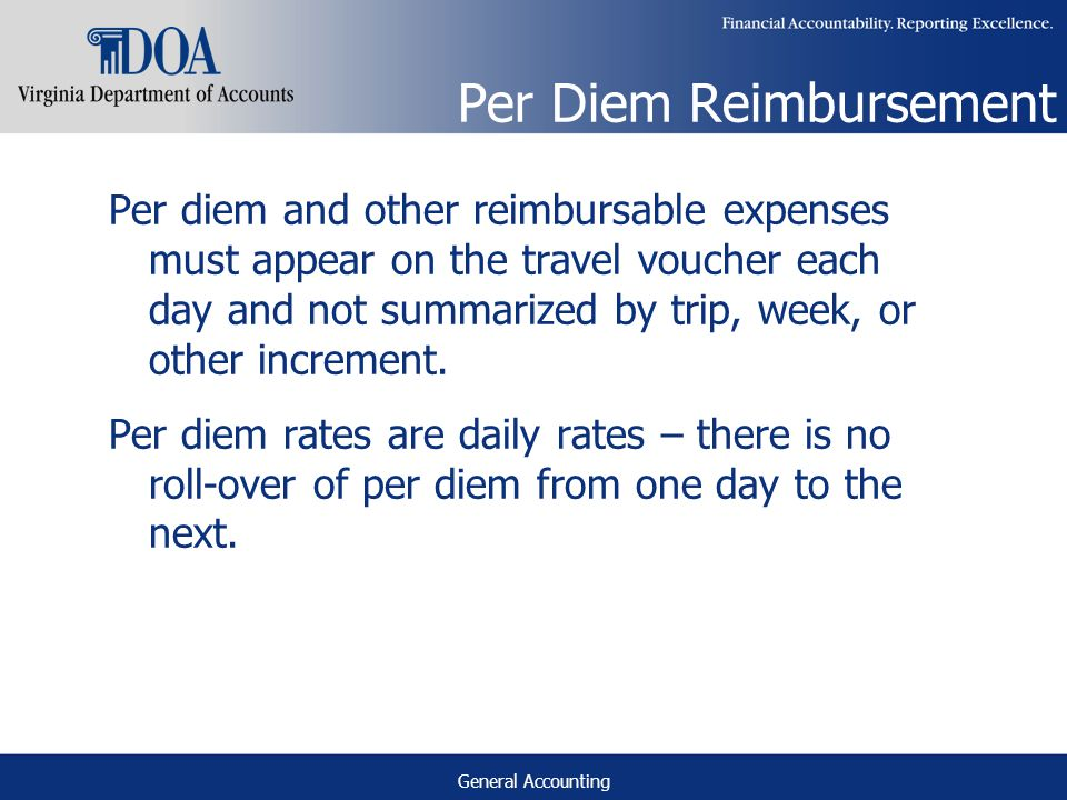 General Accounting Per Diem Reimbursement Per diem and other reimbursable expenses must appear on the travel voucher each day and not summarized by trip, week, or other increment.