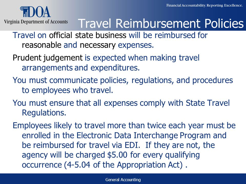 General Accounting Travel Reimbursement Policies Travel on official state business will be reimbursed for reasonable and necessary expenses.