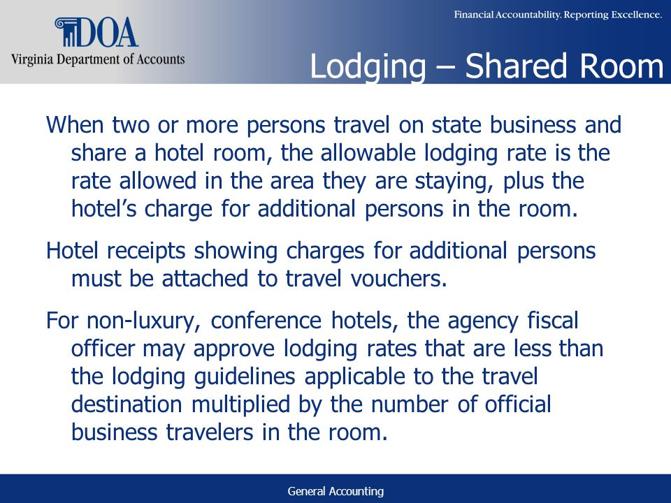 General Accounting Lodging – Shared Room When two or more persons travel on state business and share a hotel room, the allowable lodging rate is the rate allowed in the area they are staying, plus the hotels charge for additional persons in the room.