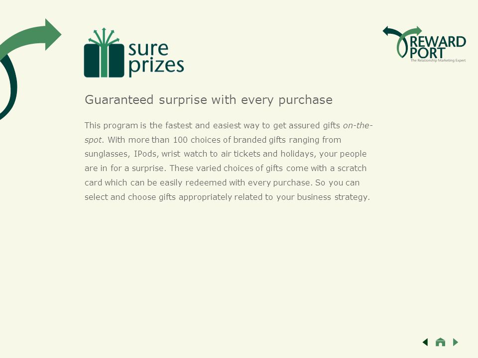 Guaranteed surprise with every purchase This program is the fastest and easiest way to get assured gifts on-the- spot.