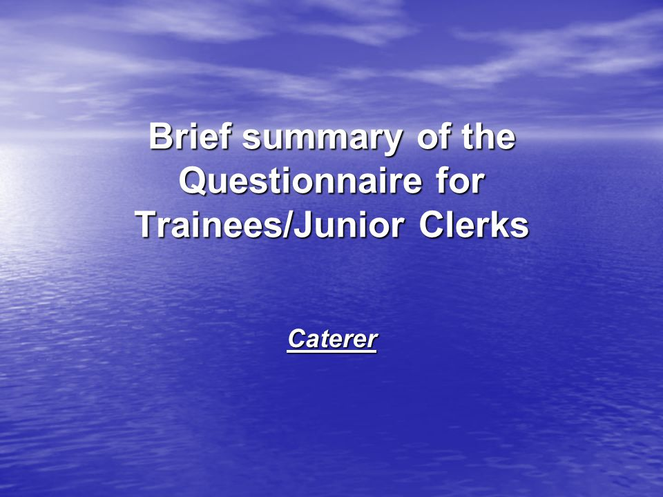 Brief summary of the Questionnaire for Trainees/Junior Clerks Caterer