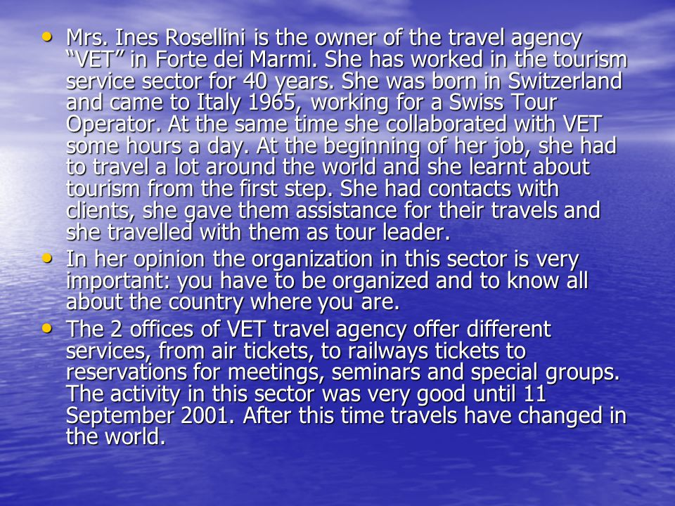 Mrs. Ines Rosellini is the owner of the travel agency VET in Forte dei Marmi.