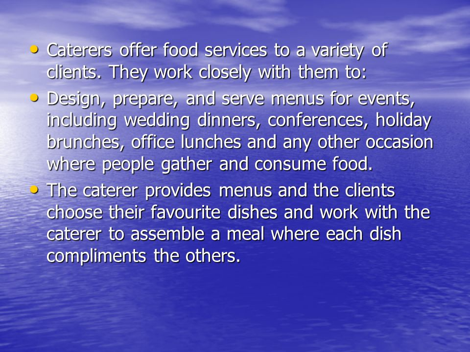 Caterers offer food services to a variety of clients.