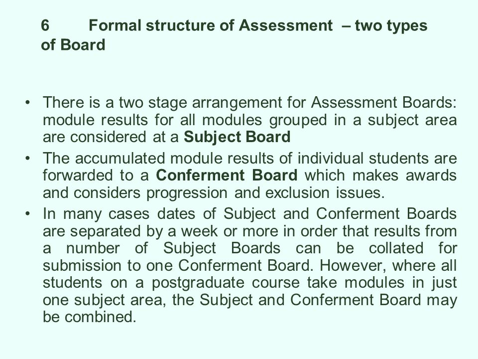 7Subject Board External Examiners External examiners are nominated for appointment to specific named Subject Boards and given responsibility for specified modules, or subjects.