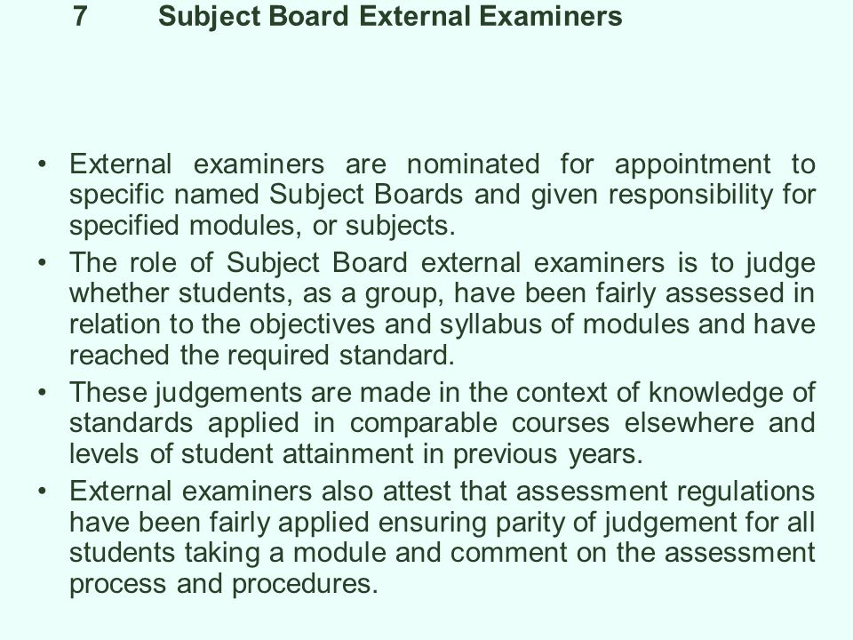 8Role of External Examiners on Subject Boards The subject specialist external examiners primary role is that of an arbiter of the assessment process and of standards set by internal examiners.