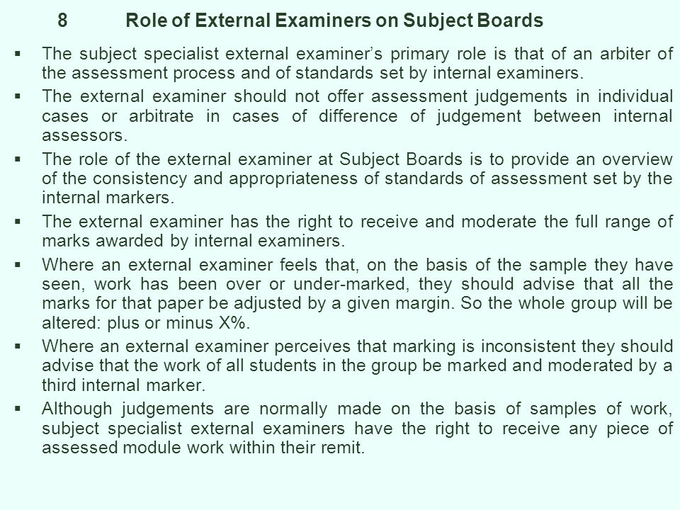 9Attendance at Boards Subject Board external examiners are required to: visit the University at least twice and no more than three times a year, either to attend Subject Board meetings and/or to view coursework assignments and meet staff and students; attend Subject Board meetings and formally agree marks and decisions on reassessment opportunities in the case of failed modules.