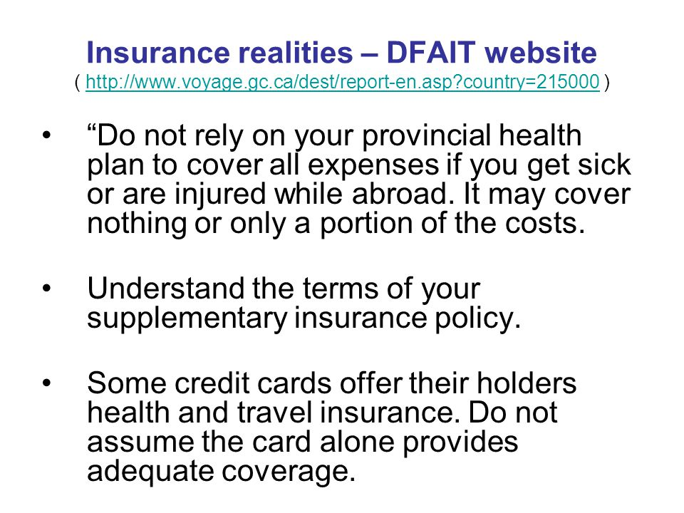 Insurance realities – DFAIT website ( http://www.voyage.gc.ca/dest/report-en.asp?country=215000 )http://www.voyage.gc.ca/dest/report-en.asp?country=21