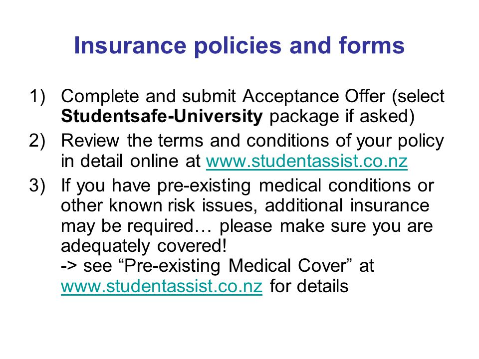Insurance policies and forms 1)Complete and submit Acceptance Offer (select Studentsafe-University package if asked) 2)Review the terms and conditions