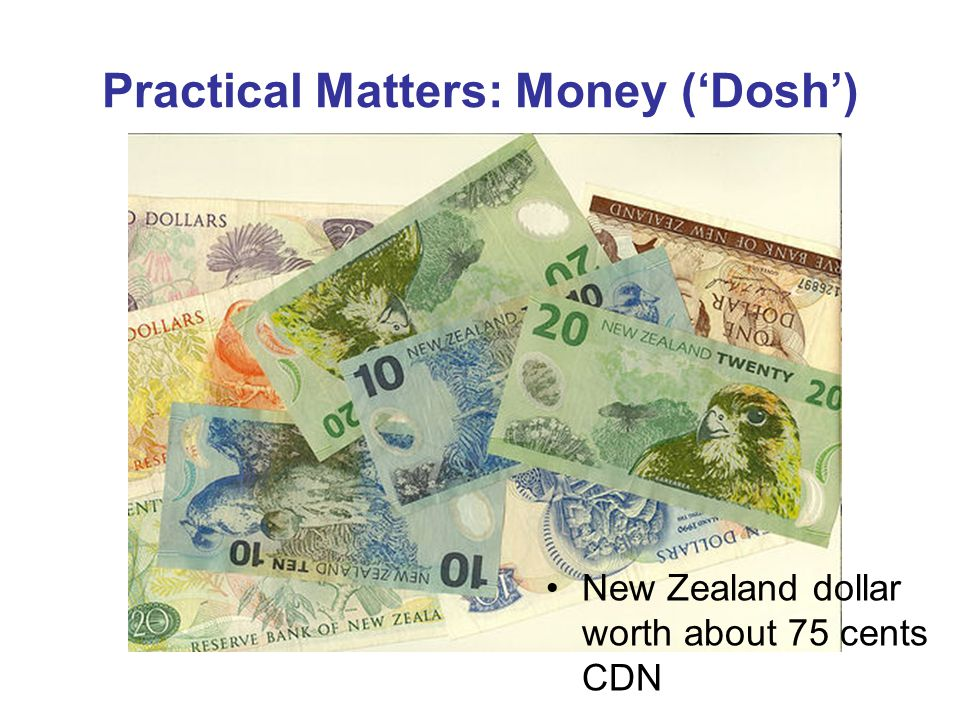 Practical Matters: Money (Dosh) New Zealand dollar worth about 75 cents CDN