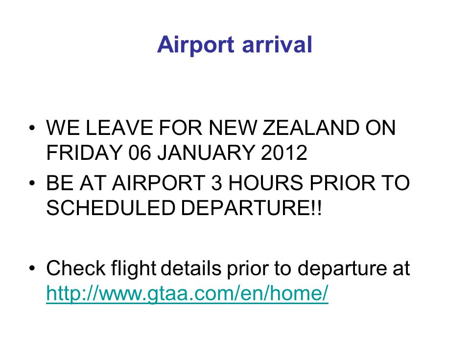 Airport arrival WE LEAVE FOR NEW ZEALAND ON FRIDAY 06 JANUARY 2012 BE AT AIRPORT 3 HOURS PRIOR TO SCHEDULED DEPARTURE!.