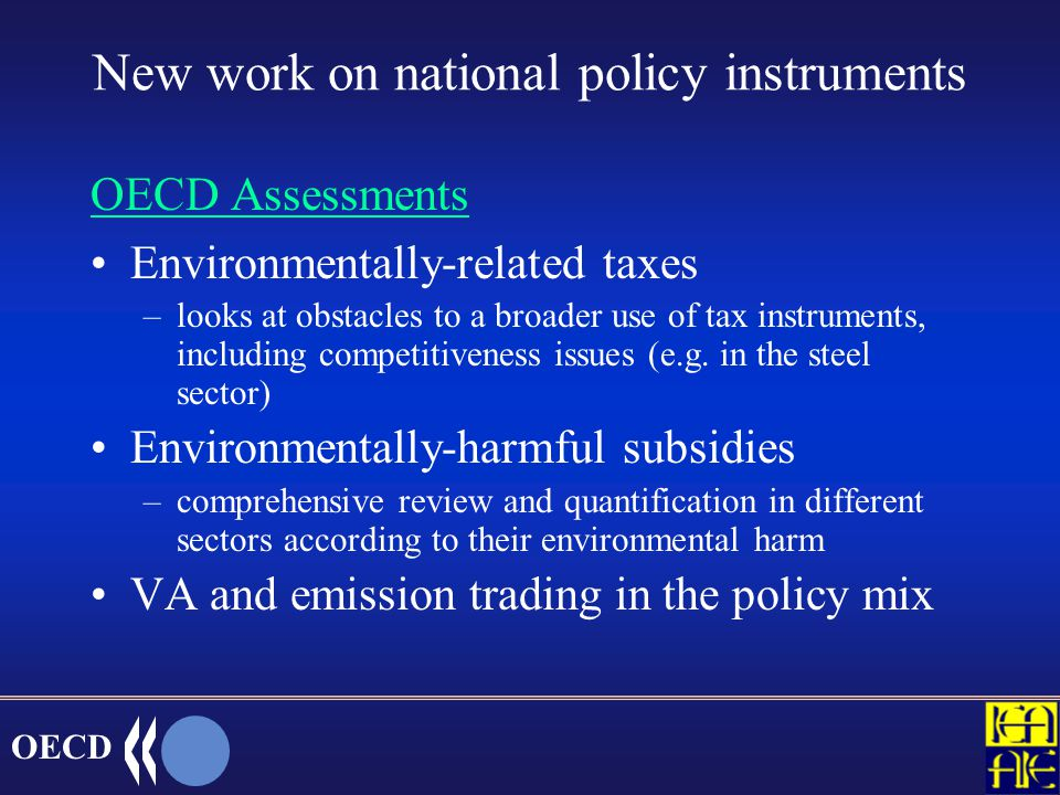 OECD Removing distortionary tax provisions Tax rate variations or exemptions such as: –under-taxing transport diesel fuel –under-taxing coal –tax free aviation fuel (and airlines tickets) –almost complete energy tax exemption to the industrial sector Tax exemptions for specific activities: more than 1000 recorded in the OECD tax database.