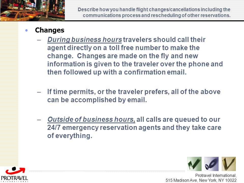 Protravel International, 515 Madison Ave, New York, NY 10022 Describe how you handle flight changes/cancellations including the communications process