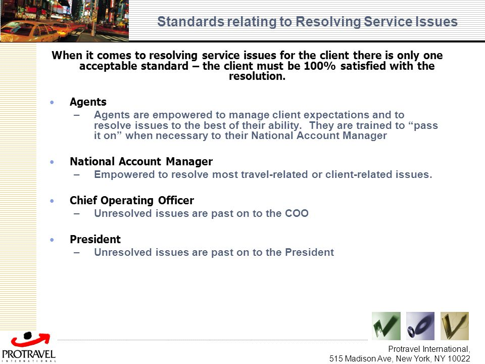 Protravel International, 515 Madison Ave, New York, NY 10022 Standards relating to Resolving Service Issues When it comes to resolving service issues