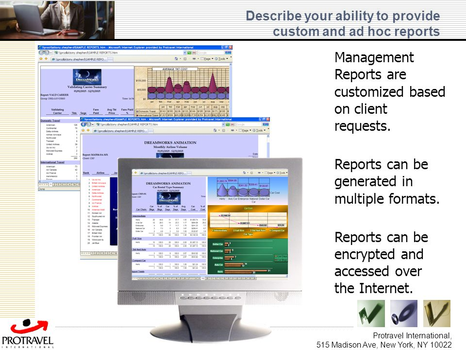 Protravel International, 515 Madison Ave, New York, NY 10022 Describe your ability to provide custom and ad hoc reports Management Reports are customi