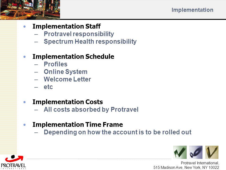 Protravel International, 515 Madison Ave, New York, NY 10022 Implementation Implementation Staff –Protravel responsibility –Spectrum Health responsibi