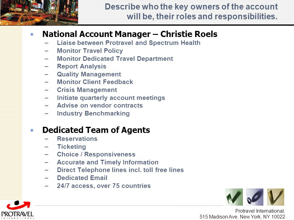 Protravel International, 515 Madison Ave, New York, NY 10022 Describe who the key owners of the account will be, their roles and responsibilities. Nat