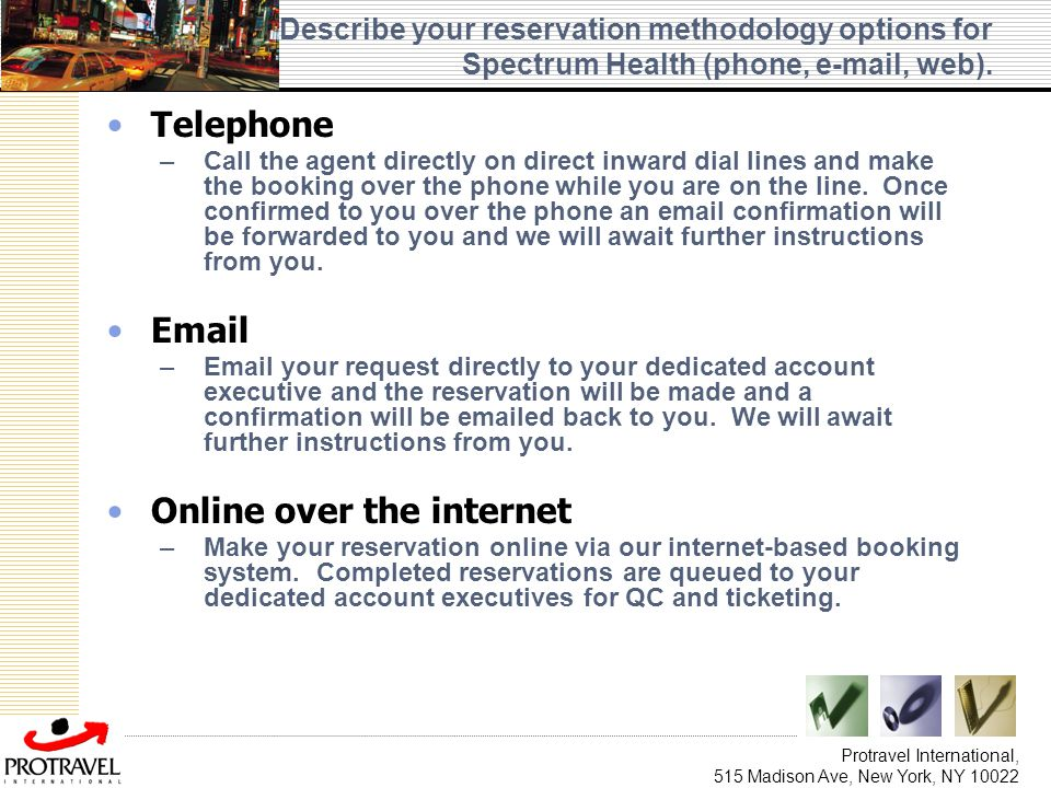 Protravel International, 515 Madison Ave, New York, NY 10022 Describe your reservation methodology options for Spectrum Health (phone, e-mail, web). T