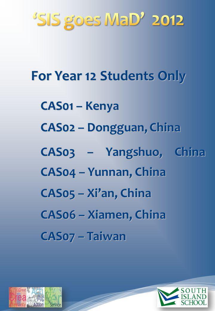 For Year 12 Students Only CAS01 – Kenya CAS02 – Dongguan, China CAS03 – Yangshuo, China CAS04 – Yunnan, China CAS05 – Xian, China CAS06 – Xiamen, Chin