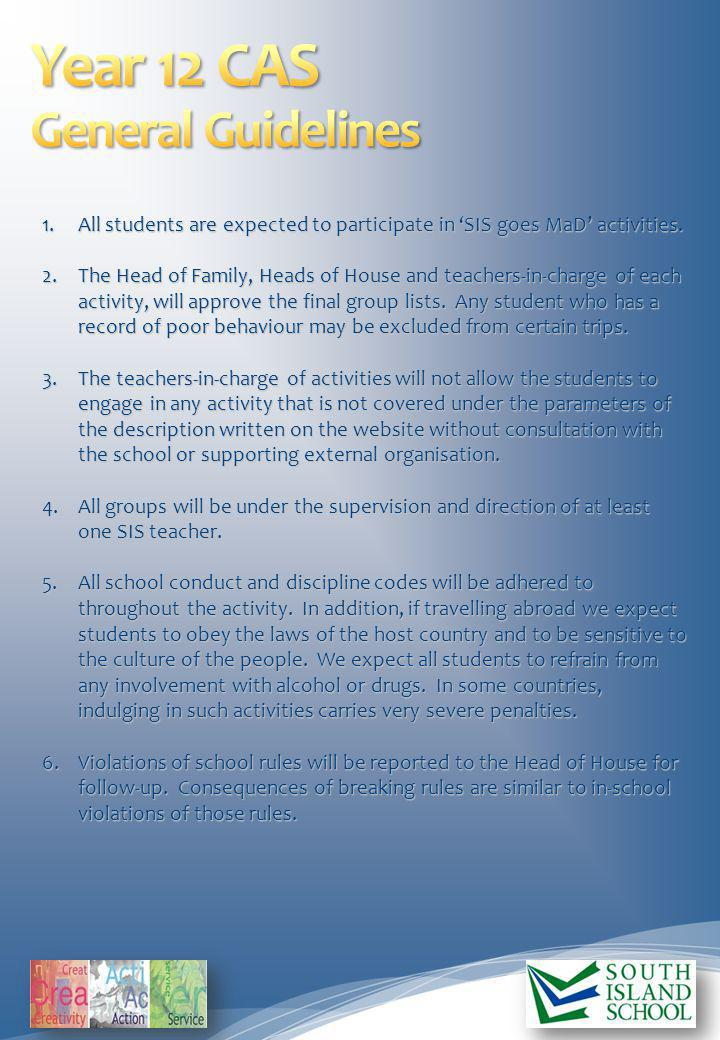1.All students are expected to participate in SIS goes MaD activities. 2.The Head of Family, Heads of House and teachers-in-charge of each activity, w
