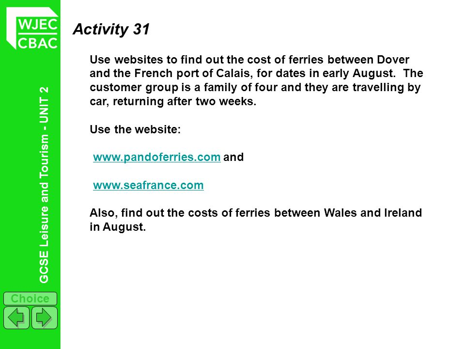 GCSE Leisure and Tourism - UNIT 2 Choice Activity 31 Use websites to find out the cost of ferries between Dover and the French port of Calais, for dat