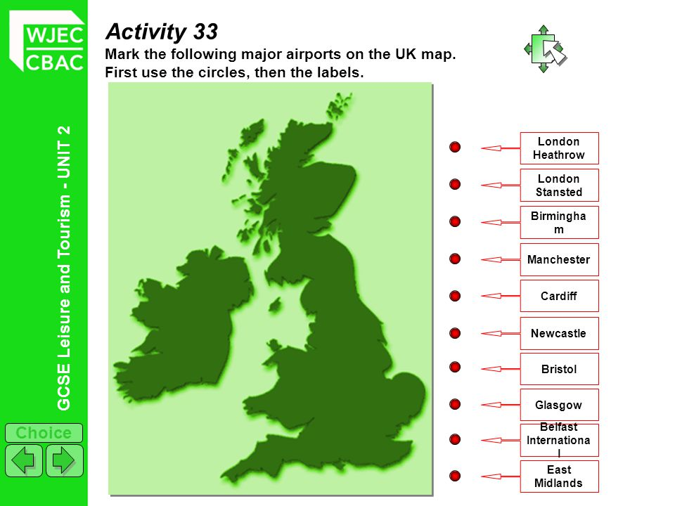 GCSE Leisure and Tourism - UNIT 2 Choice Activity 33 Mark the following major airports on the UK map. First use the circles, then the labels. London H