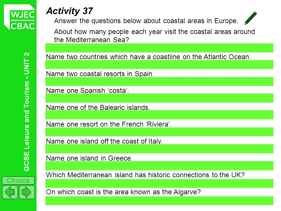 GCSE Leisure and Tourism - UNIT 2 Choice Activity 37 Answer the questions below about coastal areas in Europe. About how many people each year visit t