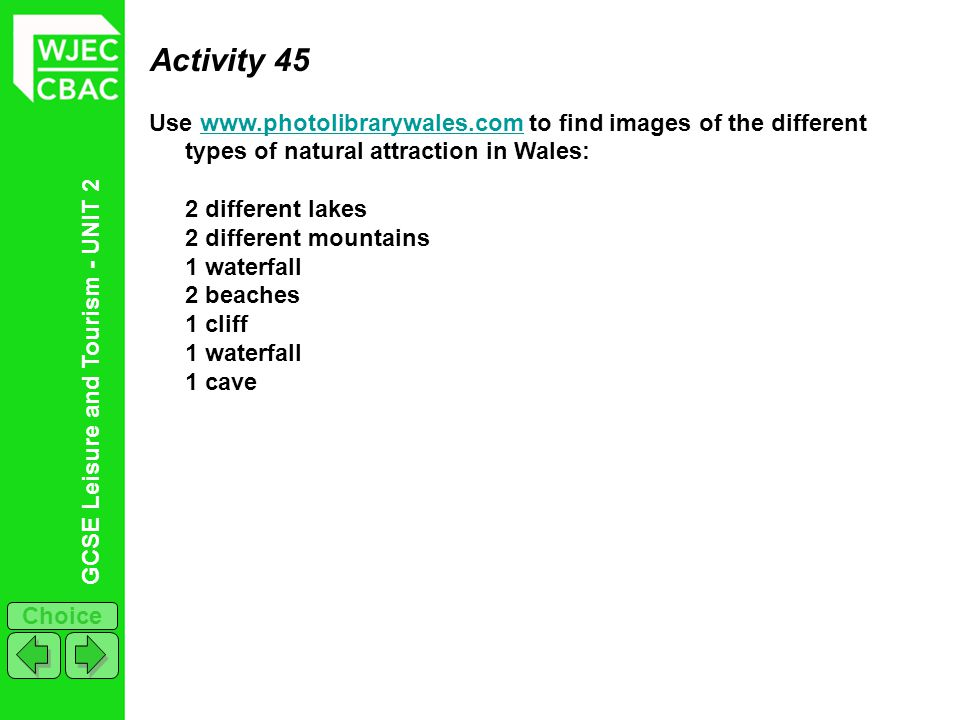 GCSE Leisure and Tourism - UNIT 2 Choice Activity 45 Use www.photolibrarywales.com to find images of the different types of natural attraction in Wale