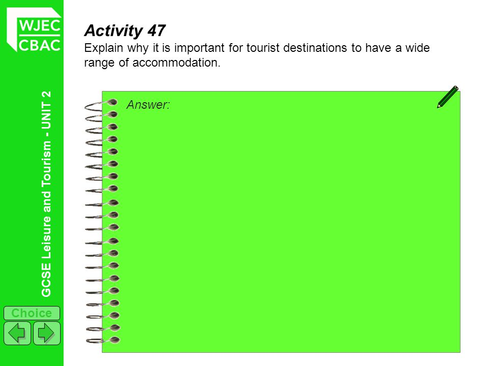 GCSE Leisure and Tourism - UNIT 2 Choice Activity 47 Explain why it is important for tourist destinations to have a wide range of accommodation. Answe