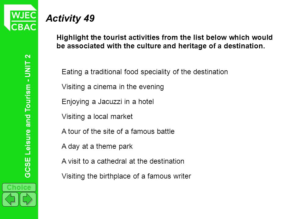 GCSE Leisure and Tourism - UNIT 2 Choice Activity 49 Highlight the tourist activities from the list below which would be associated with the culture a